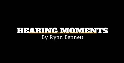 Hearing Moments by Ryan Bennett | Hearing Aid Express